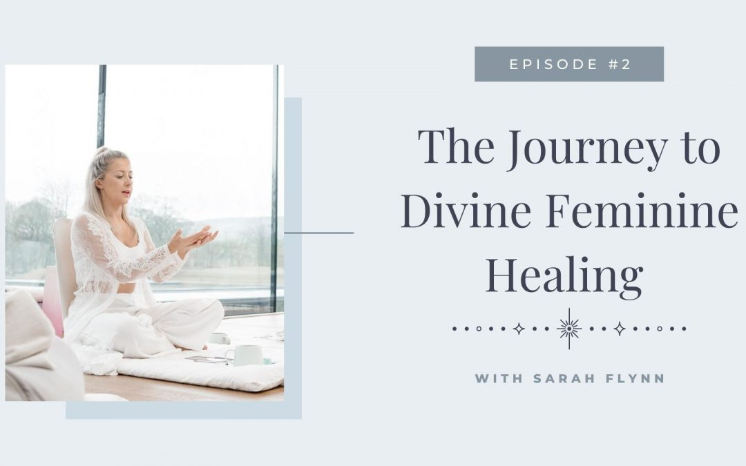 Episode 2: The Journey to Divine Feminine Healing