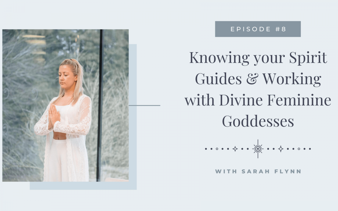 Knowing your Spirit Guides & Working with Divine Feminine Goddesses