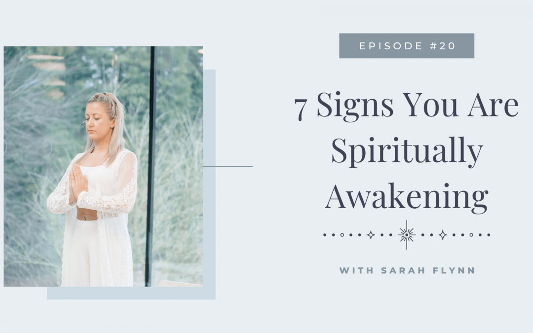 Episode 20: 7 Signs You are Spiritually Awakening