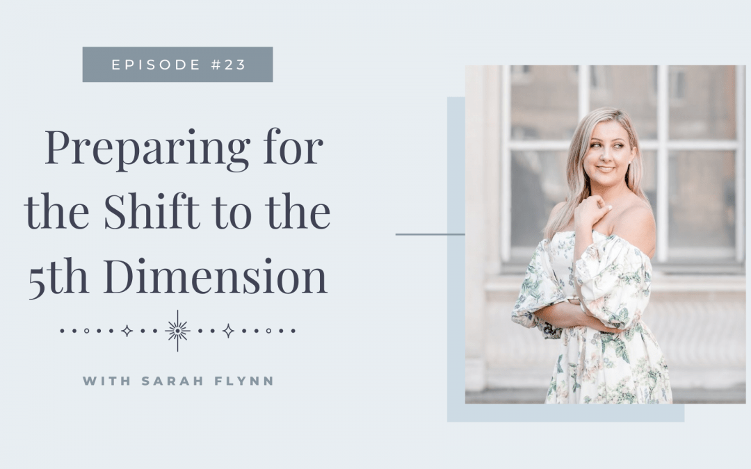Episode 23: Preparing for the Shift to the 5th Dimension