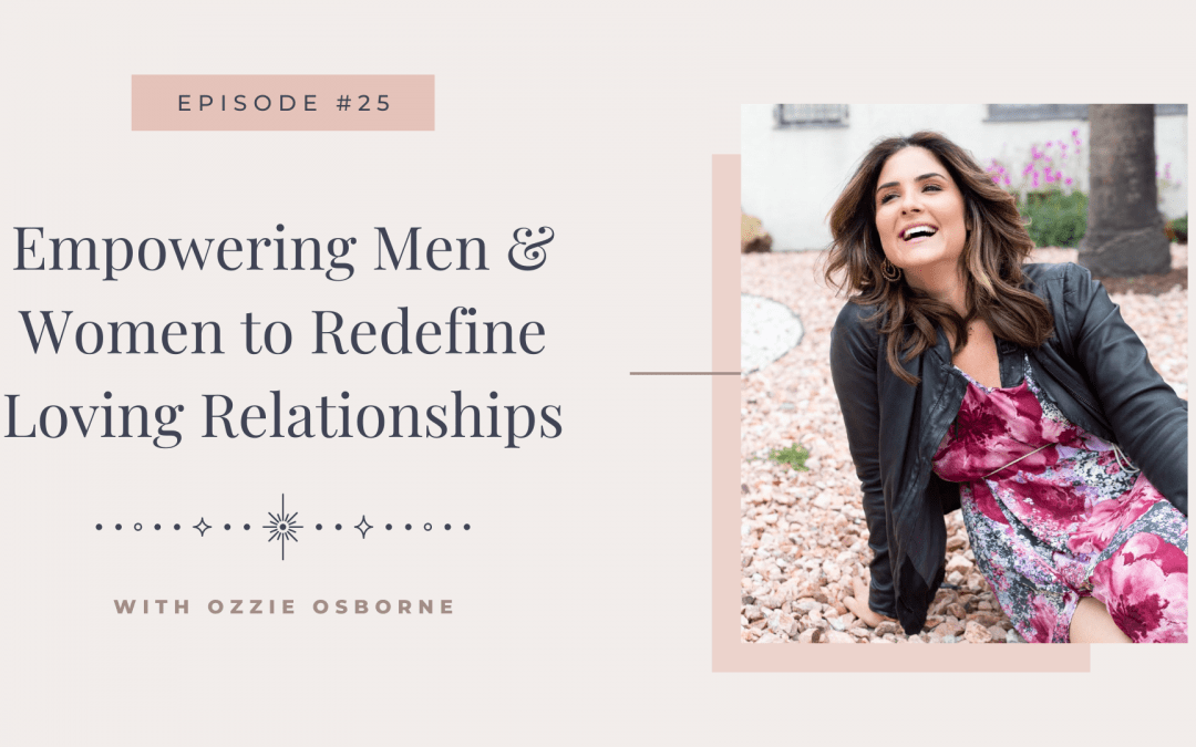 Episode 25: Empowering Men & Women to Redefine Loving Relationships With Ozzie Osborne