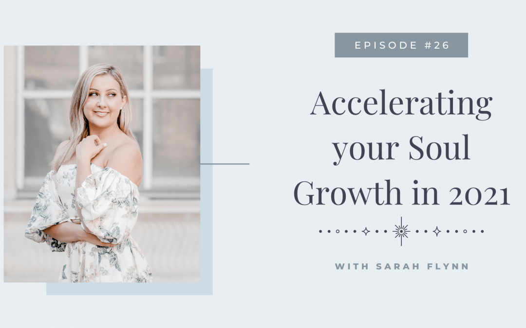 Episode 26: Accelerating your Soul Growth in 2021