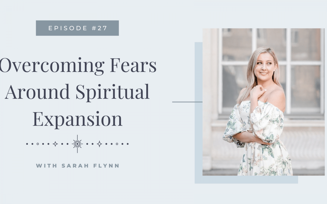 Episode 27: Overcoming Fears Around Spiritual Expansion