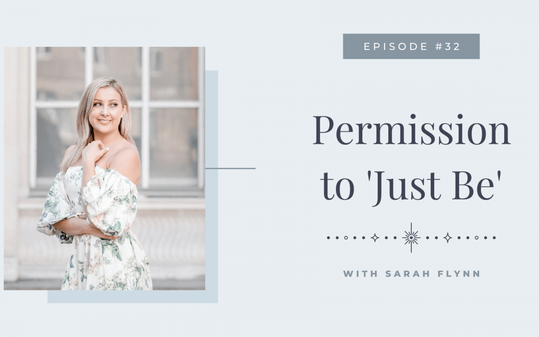 Episode 32: Permission to 'Just Be'