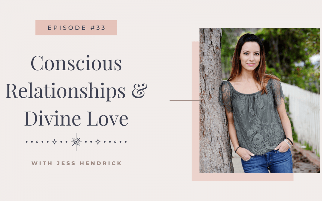 Episode 33: Conscious Relationships & Divine Love with Jess Hendrick