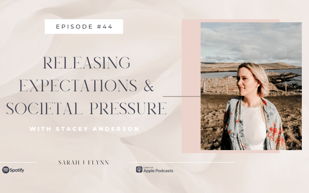 Episode 44: Releasing Expectations & Societal Pressure with Stacey Anderson