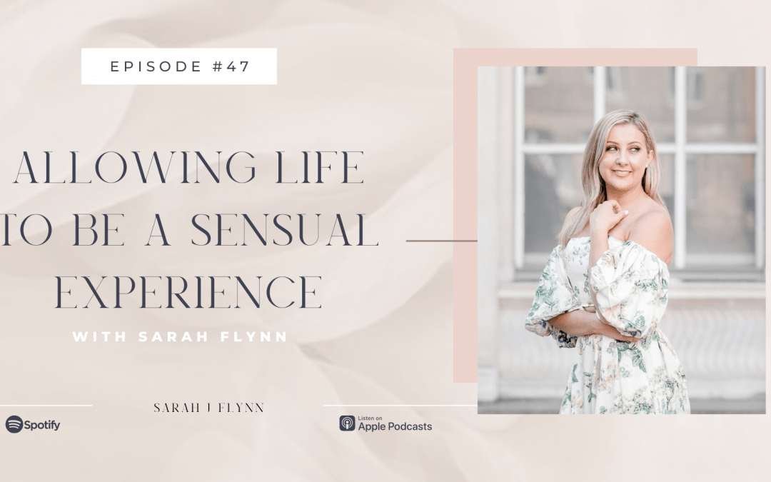 Episode 47:  Allowing Life to Be a Sensual Experience