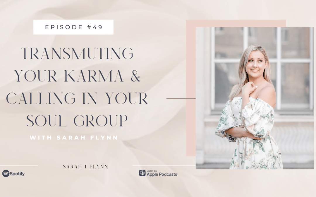 Episode 49:  Transmuting Your Karma & Calling In Your Soul Group