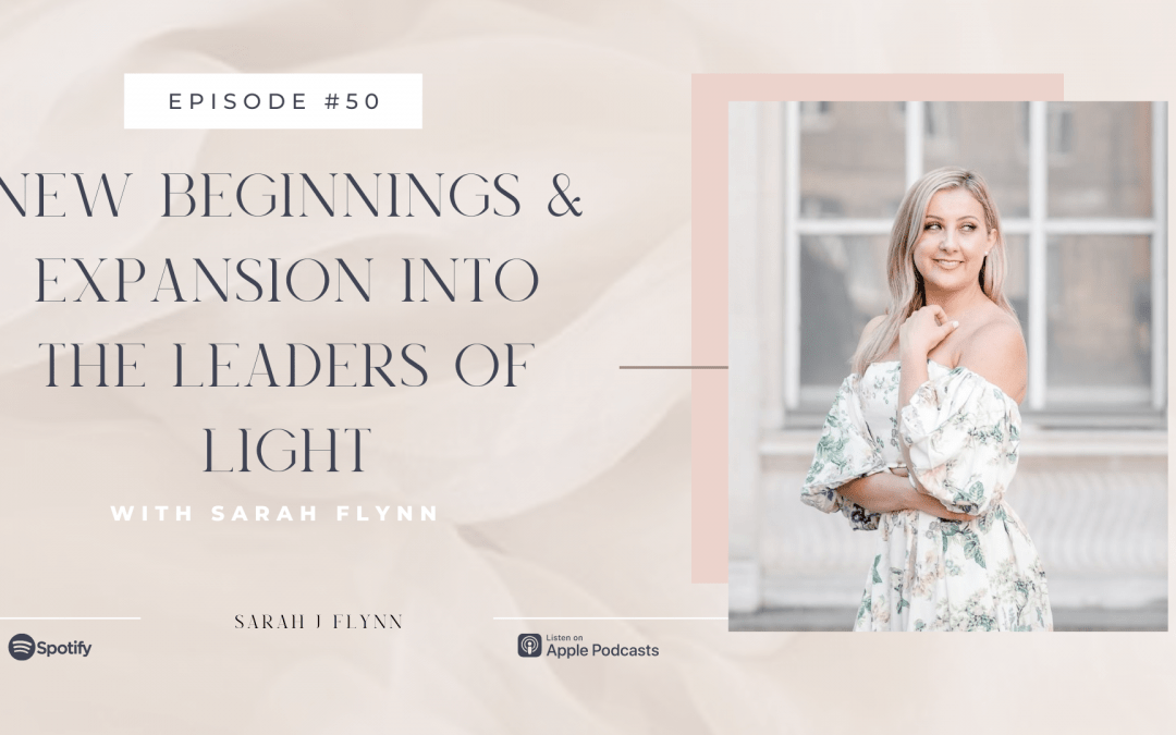 Episode 50:  New Beginnings & Expansion into the Leaders of Light